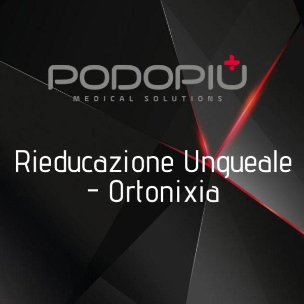 RIEDUCAZIONE UNGUEALE - ORTONIXIA
